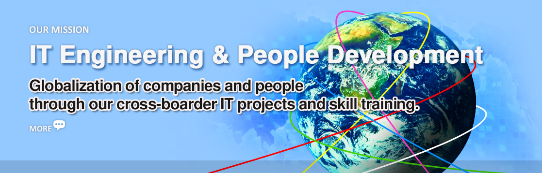 Globalization of companies and people through our cross-boarder IT projects and skill training.